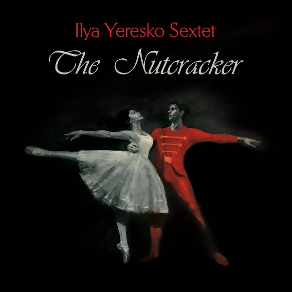 Ilya Eresko Sextet - The Nutcracker (2017)